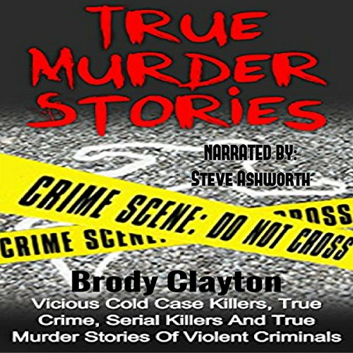 True Murder Stories     Vicious Cold Case Killers, True Crime, Serial Killers and True Murder Stories of Violent Criminals              By:                                                                                                                                 Brody Clayton                               Narrated by:                                                                                                                                 Steve Ashworth                      Length: 56 mins     Not rated yet     Overall 0.0