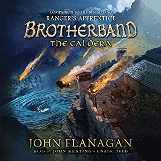 The Caldera     The Brotherband Chronicles, Book 7              By:                                                                                                                                 John Flanagan                               Narrated by:                                                                                                                                 John Keating                      Length: 12 hrs and 8 mins     423 ratings     Overall 4.8