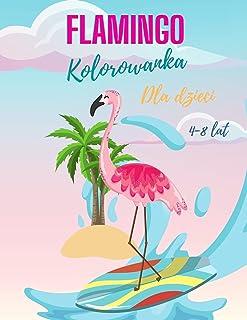 Flamingo Kolorowanka dla dzieci w wieku 4-8 lat: Flamingi Kolorowanka dla dziewczynek i chłopców, kolorowanka flamingi, un...