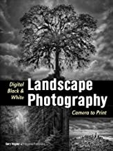 Digital Black & White Landscape Photography: Fine Art Techniques from Camera to Print