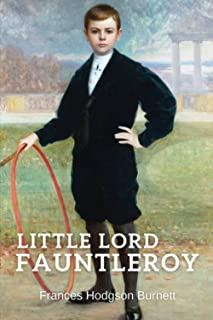 Little Lord Fauntleroy: (Annotated and Classics)