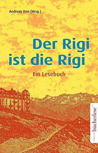 Der Rigi ist die Rigi: Ein Lesebuch