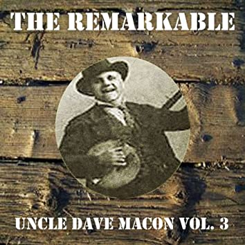 The Remarkable Uncle Dave Macon Vol 03