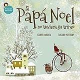 Si Papá Noel no tuviera su trineo: un libro ilustrado para niños sobre la navidad (El mundo de Lucía nº 7)