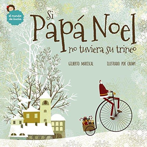 Si Papá Noel no tuviera su trineo: un libro ilustrado para