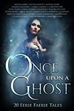 Once Upon A Ghost: 20 Eerie Faerie Tales (Once Upon Anthologies Book 5) (English Edition)