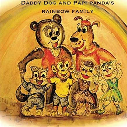 Daddy Dog and Papi Pandas Rainbow Family: It takes love to make a family. by Mr. Anthony Hale (2012-03-01)