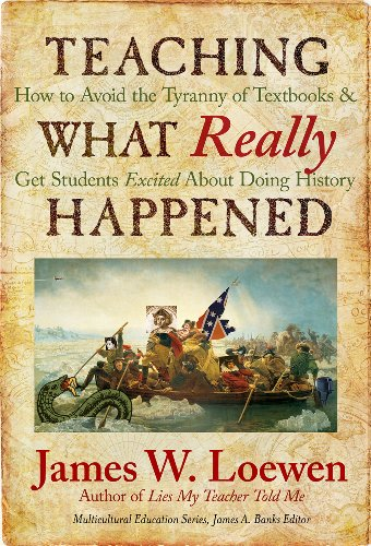 Teaching What Really Happened: How to Avoid the Tyranny of Textbooks and Get Students Excited About Doing History...
