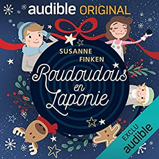 Roudoudous en Laponie. La série complète                   De :                                                                                                                                 Susanne Finken                               Lu par :                                                                                                                                 Maxime Musqua,                                                                                        Dominique Duforest,                                                                                        Julien Chatelet,                   and others                 Durée : 2 h et 7 min     4 notations     Global 4,8
