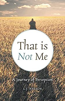 That is Not Me: A Journey of Perception by [L.J. Nelson]
