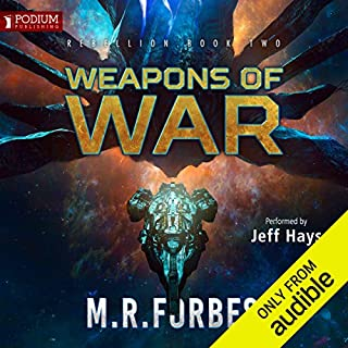 Weapons of War     Rebellion, Book 2              By:                                                                                                                                 M. R. Forbes                               Narrated by:                                                                                                                                 Jeff Hays                      Length: 8 hrs and 50 mins     531 ratings     Overall 4.7