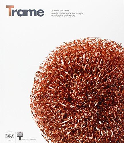 Trame. Le forme del rame tra arte contemporanea, design, tecnologia e architettura. Ediz. italiana e inglese