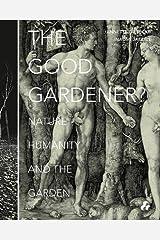 Good Gardener? : Nature, Humanity and the Garden Flexibound