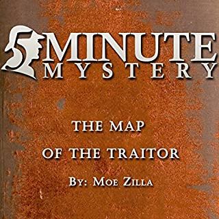 5 Minute Mystery - The Map of the Traitor                   By:                                                                                                                                 Moe Zilla                               Narrated by:                                                                                                                                 Dick Hill                      Length: 10 mins     1 rating     Overall 1.0