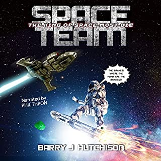 Space Team: The King of Space Must Die                   Written by:                                                                                                                                 Barry J. Hutchison                               Narrated by:                                                                                                                                 Phil Thron                      Length: 11 hrs     2 ratings     Overall 5.0