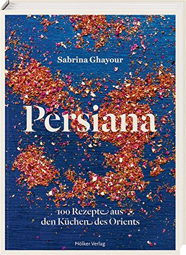 Persiana: 100 Rezepte aus den Küchen des Orients
