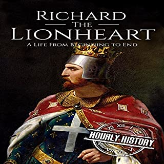 Richard the Lionheart: A Life from Beginning to End     Royalty Biography, Book 8              By:                                                                                                                                 Hourly History                               Narrated by:                                                                                                                                 William Irvine                      Length: 1 hr and 12 mins     Not rated yet     Overall 0.0
