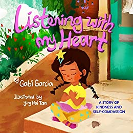 Listening with My Heart: A story of kindness and self-compassion by [Gabi Garcia, Ying Hui Tan]
