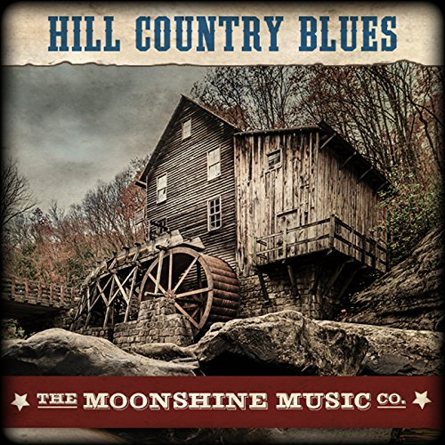 The Moonshine Music Co: Hill Country Blues