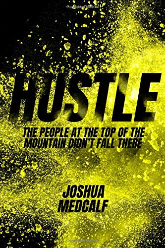 Image OfHustle: The People At The Top Of The Mountain Didn't Fall There