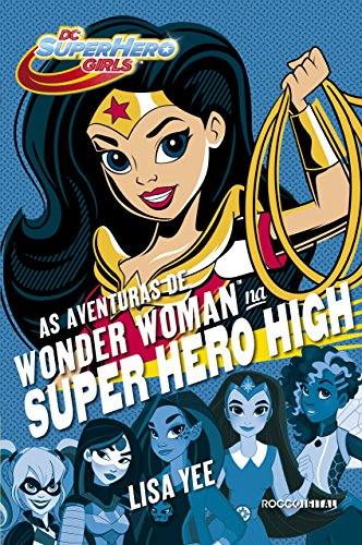 As aventuras de Wonder Woman na Super Hero High (DC Super Hero Girls Livro 1) por [Lisa Yee, Raquel Zampil]