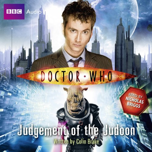 Doctor Who: Judgement of the Judoon                   By:                                                                                                                                 Colin Brake                               Narrated by:                                                                                                                                 Nicholas Briggs                      Length: 5 hrs and 52 mins     108 ratings     Overall 4.5