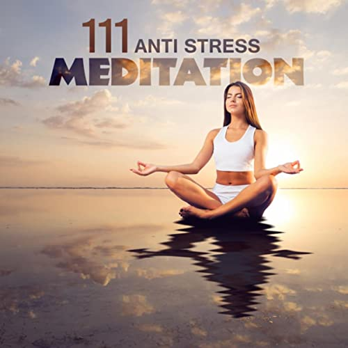 111 Anti Stress Meditation Zen Relaxation Time With Positive Songs Mindfulness Meditation Yoga Poses Anxiety Free By Various Artists On Amazon Music Amazon Com