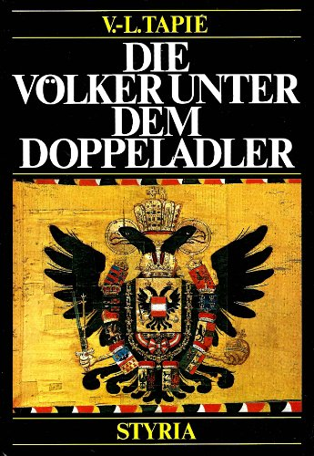 Die Völker unter dem Doppeladler.. Die Geschichte der Donaumonarchie.