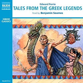 Tales from the Greek Legends                   By:                                                                                                                                 Edward Ferrie                               Narrated by:                                                                                                                                 Benjamin Soames                      Length: 2 hrs and 38 mins     18 ratings     Overall 3.8