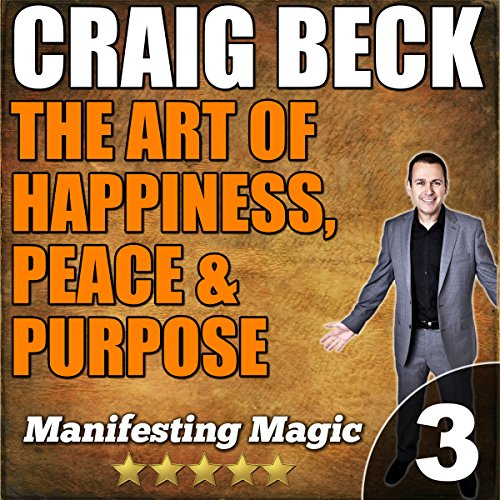 The Art of Happiness, Peace, & Purpose: Manifesting Magic Part 3 cover art