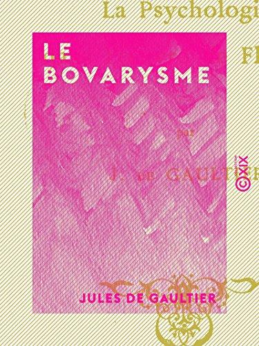Le Bovarysme: La psychologie dans l'œuvre de Flaubert (French Edition)
