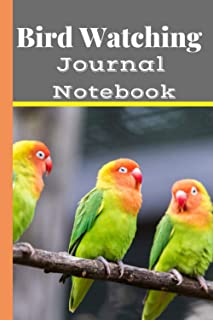 Bird Watching Journal Notebook: Bird Watching Book | Bird Watchers Notebook | Bird Sightings Journal To Record The All Spe...