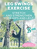 Leg Swings Exercise - Stretch and Strengthen Your Hips and Legs.