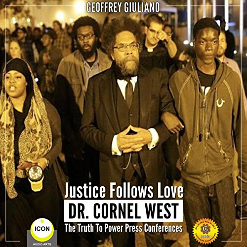 Justice Follows Love Dr. Cornel West - The Truth to Power Press Conferences audiobook cover art