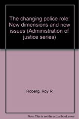The changing police role: New dimensions and new issues (Administration of justice series) Unknown Binding