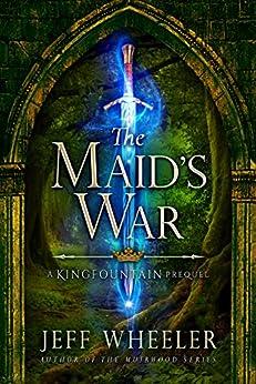 The Maid's War (a Kingfountain prequel) (The Kingfountain Series) by [Jeff Wheeler]