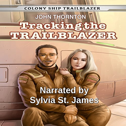 Tracking the Trailblazer     Colony Ship Trailblazer, Book 1              By:                                                                                                                                 John Thornton                               Narrated by:                                                                                                                                 Sylvia St. James                      Length: 7 hrs and 3 mins     11 ratings     Overall 4.2