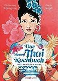 Das Thai-Kochbuch: Bilder Geschichten Rezepte (Illustrierte Länderküchen: Bilder. Geschichten. Rezepte)