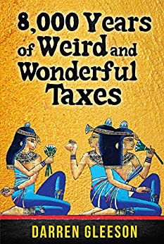 8,000 Years of Weird and Wonderful Taxes by [Darren Gleeson]
