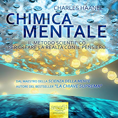 Chimica Mentale [Mental Chemistry]     Il metodo scientifico per creare la realtà con il pensiero [The Scientific Method to Create Reality with the Thought]              By:                                                                                                                                 Charles Haanel                               Narrated by:                                                                                                                                 Lorenzo Visi                      Length: 5 hrs and 9 mins     1 rating     Overall 5.0