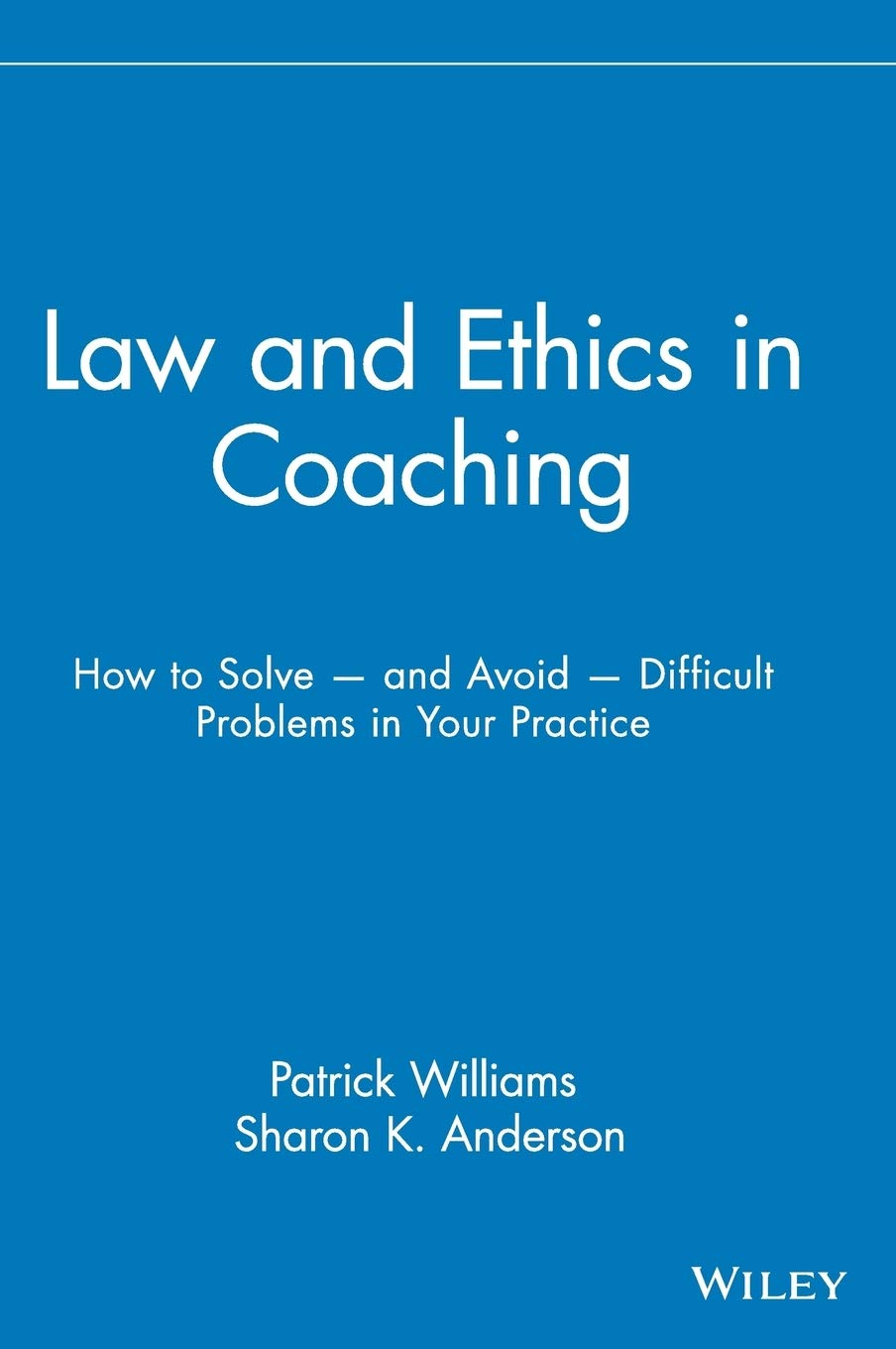 Download Ebook Law And Ethics In Coaching: How To Solve And Avoid Difficult Problems In Your Practice