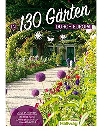 In 130 Gärten durch Europa Claus Schweitzer: Eine Reise zu den schönsten Grünoasen und Gartenhotels