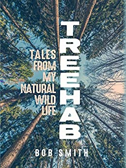 Treehab: Tales from My Natural, Wild Life (Living Out: Gay and Lesbian Autobiog) by [Bob Smith]
