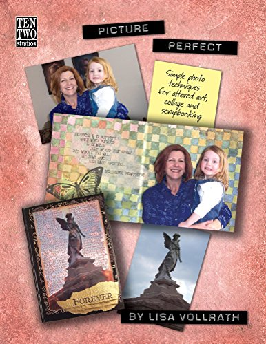 Picture Perfect: Simple Photo Techniques For Altered Art, Collage and Scrapbooking (English Edition)