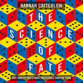 The Science of Fate     Why Your Future Is More Predictable Than You Think              By:                                                                                                                                 Hannah Critchlow                               Narrated by:                                                                                                                                 Hannah Critchlow                      Length: 7 hrs and 44 mins     4 ratings     Overall 4.8