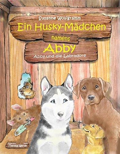 Ein Husky-Mädchen namens Abby: Abby und die Labradore (German Edition)