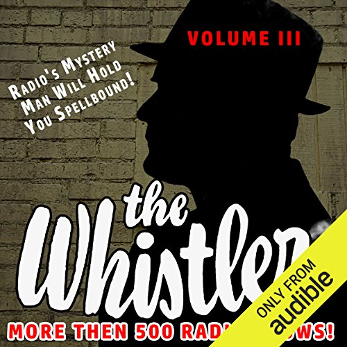 Couverture de The Whistler - More Than 500 Radio Shows!, Volume 3