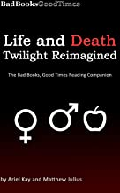 Life and Death - Twilight Reimagined: The Bad Books, Good Times Reading Companion
