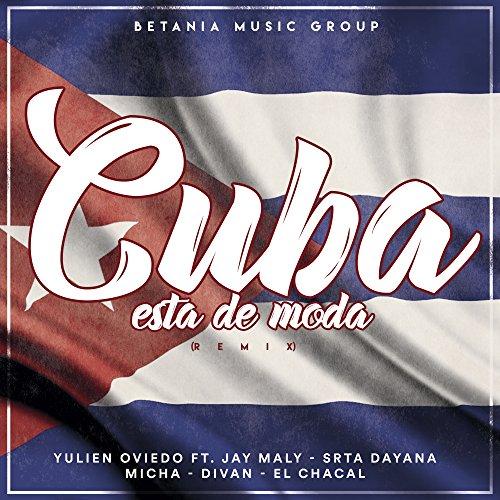 Cuba Esta de Moda (Remix) [feat. Srta. Dayana, Micha, Divan, Jay Maly & El Chacal]