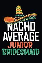 Nacho Average Junior Bridesmaid: Junior Bridesmaid Gifts Ideas